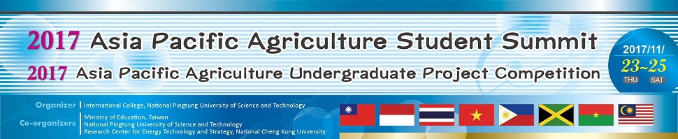 2017 Asia Pacific Agriculture Student Summit 2017 Asia Pacific Agriculture Undergraduate Project Competition 2017/11/23~25